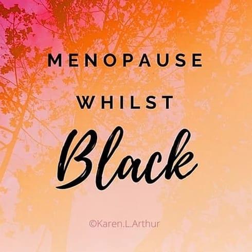Menopause whilst black - Karen L. Arthur