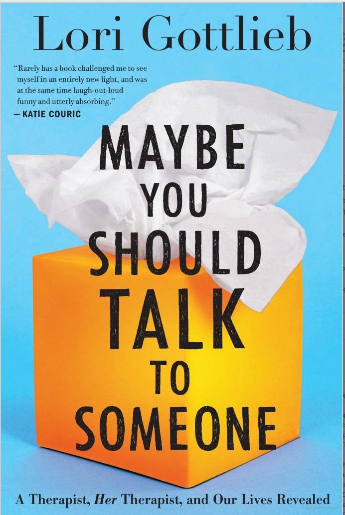 Maybe you should talk to someone-Lori Gottlieb