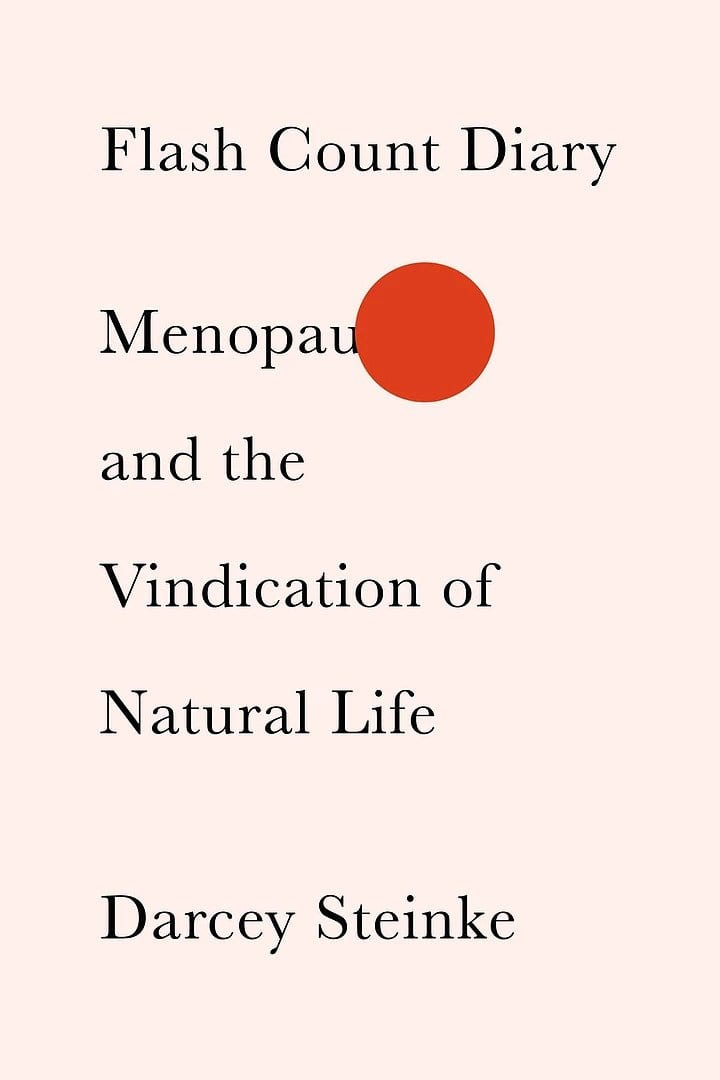 Flash Count Diary - Menopause and the Vindication of Natural Life - Darcy Steinke
